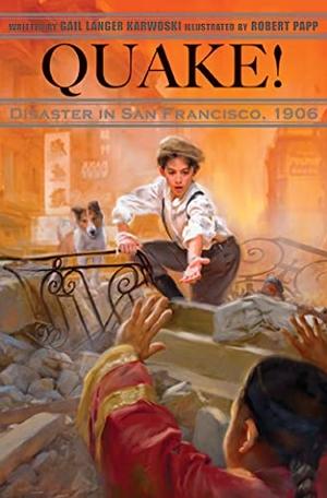 Karwoski, Gail Langer. Quake!: Disaster in San Fra