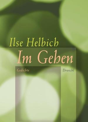 Ilse Helbich. Im Gehen - Gedichte. Droschl, M, 2017.