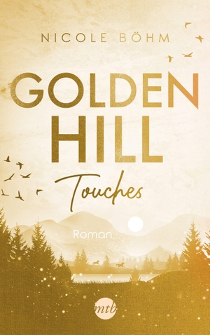 Böhm, Nicole. Golden Hill Touches - Roman. Mira Taschenbuch Verlag, 2022.