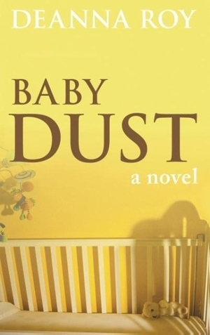 Roy, Deanna. Baby Dust: A Book about Miscarriage. CASEY SHAY PR, 2013.
