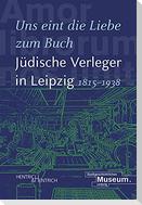 """""""Uns eint die Liebe zum Buch"""". Jüdische Verleger in Leipzig (1815-1938)"""