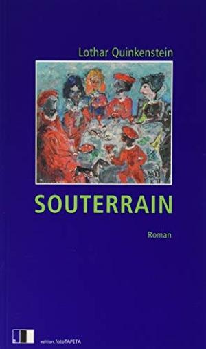 Lothar Quinkenstein. Souterrain - Skizze für einen Roman. Edition.fotoTAPETA Berlin, 2019.