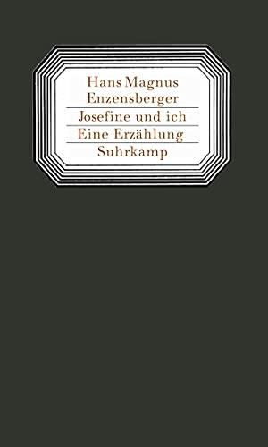 Hans Magnus Enzensberger. Josefine und ich - Eine Erzählung. Suhrkamp, 2006.