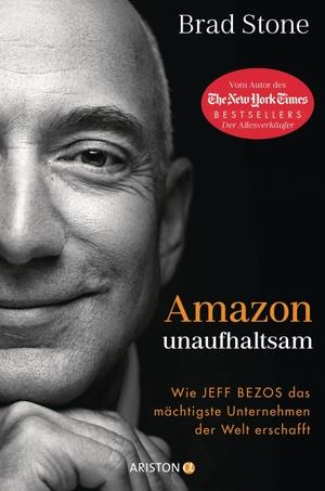 Stone, Brad. Amazon unaufhaltsam - Wie Jeff Bezos das mächtigste Unternehmen der Welt erschafft - Autor des New-York-Times-Bestsellers »Der Allesverkäufer« - Deutsche Ausgabe von »Amazon Unbound«. Ariston Verlag, 2021.