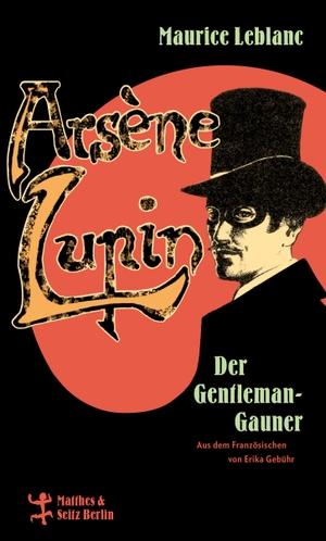 Leblanc, Maurice. Arsène Lupin, der Gentleman-Gauner. Matthes & Seitz Verlag, 2021.
