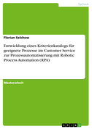 Entwicklung eines Kriterienkatalogs für geeignete Prozesse im Customer Service zur Prozessautomatisierung mit Robotic Process Automation (RPA)
