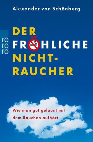 Alexander von Schönburg. Der fröhliche Nichtraucher - Wie man gut gelaunt mit dem Rauchen aufhört. ROWOHLT Taschenbuch, 2003.