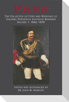 Fred. Volume 1: 1842-1878: The Collected Letters and Speeches of Colonel Frederick Gustavus Burnaby