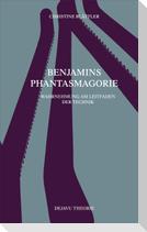 Benjamins Phantasmagorie