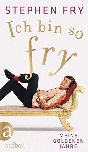 Stephen Fry. Ich bin so Fry - Meine goldenen Jahre. Aufbau Verlag, 2011.