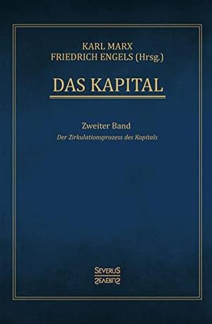 Karl Marx / Friedrich Engels. Das Kapital – Band 2 - Der Zirkulationsprozess des Kapitals. Severus Verlag, 2018.