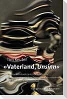 »Vaterland, Unsinn «