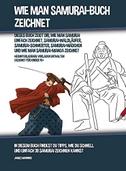 Wie Man Samurai-Buch Zeichnet (Dieses Buch Zeigt Dir, Wie Man Samurai Einfach Zeichnet, Samurai-Waldläufer, Samurai-Schwerter, Samurai-Mädchen und Wie Man Samurai-Manga Zeichnet)