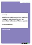 Mathematische Grundlagen und klassische Physik. Die wichtigsten Themen der klassischen Mechanik und Thermodynamik