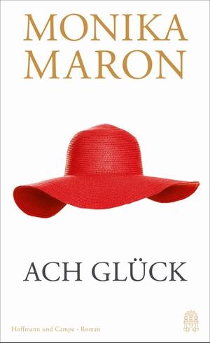 Maron, Monika. Ach Glück. Hoffmann und Campe Verlag, 2021.