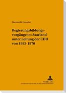Regierungsbildungsvorgänge im Saarland unter Leitung der CDU von 1955-1970