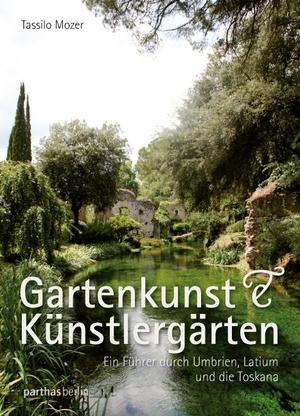 Tassilo Mozer. Gartenkunst & Künstlergärten - Ein Führer durch Umbrien, Latium und die Toskana. Parthas Verlag Berlin, 2014.