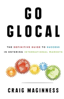 Go Glocal: The Definitive Guide to Success in Entering International Markets