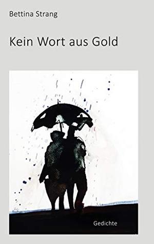 Strang, Bettina. Kein Wort aus Gold - Gedichte. Books on Demand, 2020.