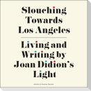 Slouching Towards Los Angeles: Living and Writing by Joan Didion's Light