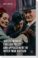 'Guilty Women', Foreign Policy, and Appeasement in Inter-War Britain