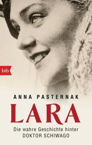 Anna Pasternak / Liselotte Prugger. LARA - Die wahre Geschichte hinter Doktor Schiwago. btb, 2019.