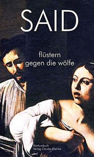 Said. flüstern gegen die wölfe - Geschichten. Konkursbuch Verlag, 2021.
