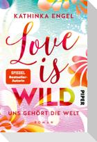 Love is Wild - Uns gehört die Welt