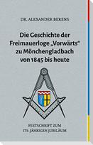 """Die Geschichte der Freimauerloge """"Vorwärts"""" zu Mönchengladbach von 1845 bis heute"""