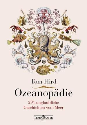 Tom Hird / Nadine Lipp. Ozeanopädie - 291 unglaubliche Geschichten vom Meer. TERRA MATER BOOKS, 2018.