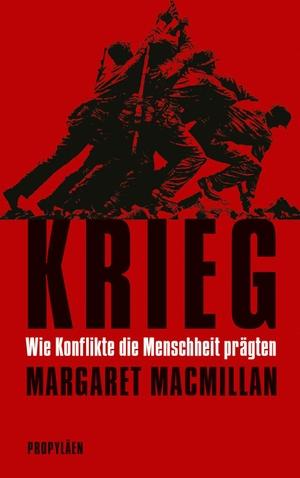 Macmillan, Margaret. Krieg - Wie Konflikte die Menschheit prägten. Propyläen Verlag, 2021.