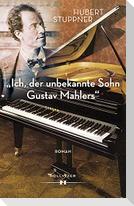 """""""Ich, der unbekannte Sohn Gustav Mahlers"""""""