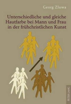 Georg Zluwa. Unterschiedliche und gleiche Hautfarbe bei Mann und Frau in der frühchristlichen Kunst. Peter Lang GmbH, Internationaler Verlag der Wissenschaften, 2010.