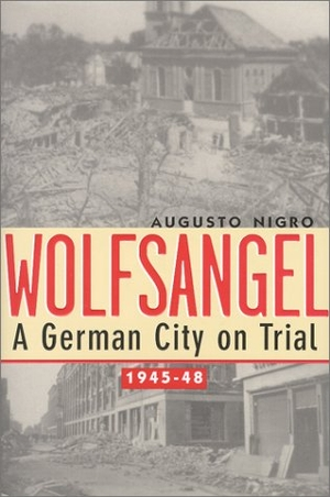 Nigro, August J.. Wolfsangel: German City on Trial