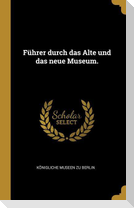 Führer Durch Das Alte Und Das Neue Museum.