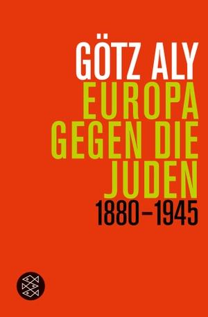 Aly, Götz. Europa gegen die Juden - 1880 - 1945.