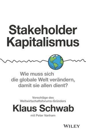 Schwab, Klaus / Peter Vanham. Stakeholder-Kapitalismus - Wie muss sich die globale Welt verändern, damit sie allen dient? - Vorschläge des Weltwirtschaftsforums-Gründers. Wiley-VCH GmbH, 2021.