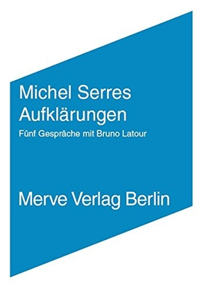 Michel Serres / Bruno Latour / Gustav Rossler. Aufklärungen - Gespräche mit Bruno Latour. Merve, 2008.