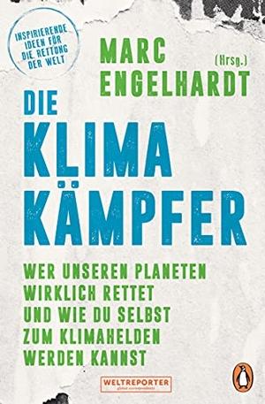 Engelhardt, Marc (Hrsg.). Die Klimakämpfer - Wer unseren Planeten wirklich rettet und wie du selbst zum Klimahelden werden kannst - Inspirierende Ideen für die Rettung der Welt. Penguin TB Verlag, 2021.