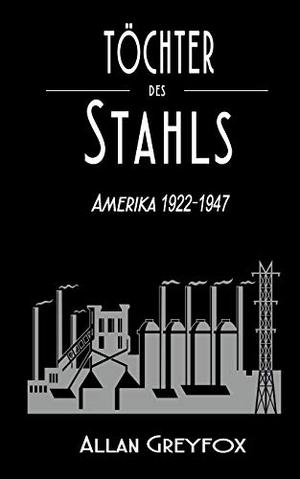 Greyfox, Allan. Töchter des Stahls - Amerika 1922