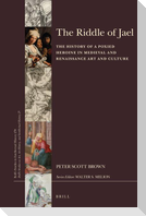 The Riddle of Jael: The History of a Poxied Heroine in Medieval and Renaissance Art and Culture