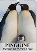 Pinguine - Wackeln im Thermo-Frack (Wandkalender 2021 DIN A3 hoch)