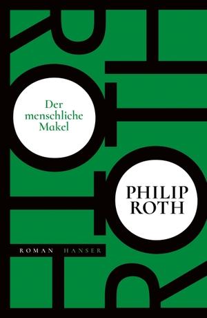 Philip Roth / Dirk van Gunsteren. Der menschliche Makel - Roman. Hanser, Carl, 2018.