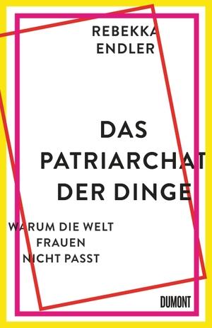Endler, Rebekka. Das Patriarchat der Dinge - Warum