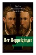 Der Doppelgänger: Psychothriller: Eine Krankheitsgeschichte zwischen Realität und Einbildung