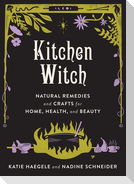 Kitchen Witch: Natural Remedies and Crafts for Home, Health, and Beauty