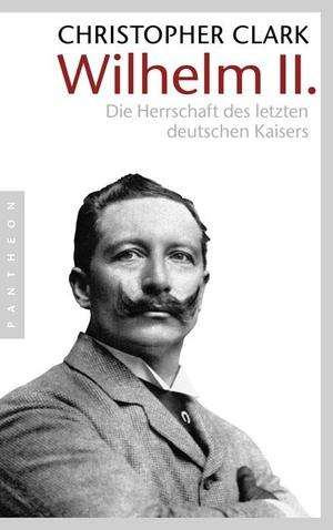 Christopher Clark / Norbert Juraschitz. Wilhelm II. - Die Herrschaft des letzten deutschen Kaisers. Pantheon, 2009.