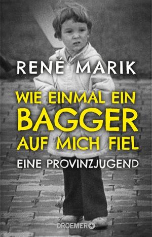 René Marik. Wie einmal ein Bagger auf mich fiel - Eine Provinzjugend. Droemer Taschenbuch, 2019.