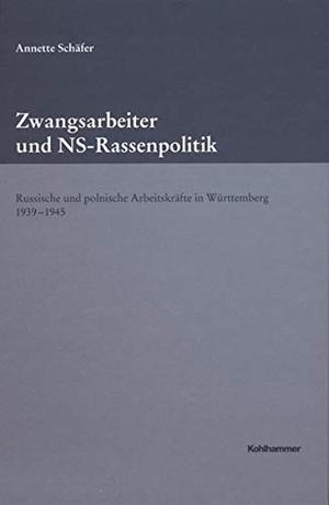 Schäfer, Annette. Zwangsarbeiter und NS-Rassenpol