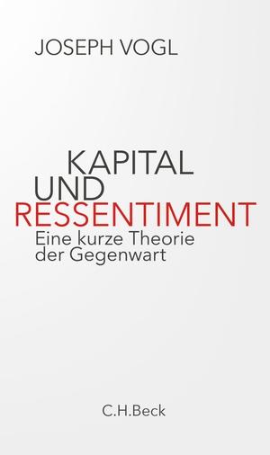 Vogl, Joseph. Kapital und Ressentiment - Eine kurz